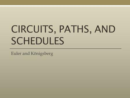 CIRCUITS, PATHS, AND SCHEDULES Euler and Königsberg.