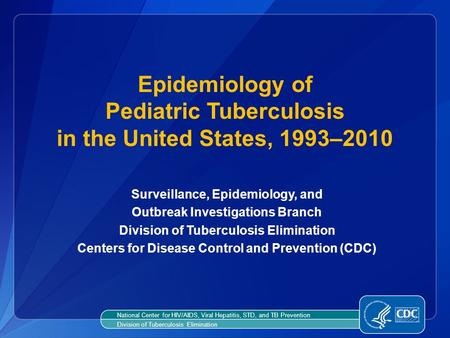 Surveillance, Epidemiology, and Outbreak Investigations Branch Division of Tuberculosis Elimination Centers for Disease Control and Prevention (CDC) Epidemiology.
