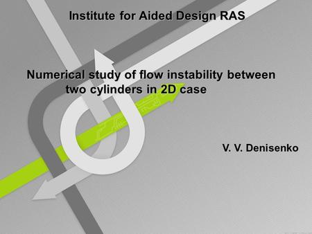 Numerical study of flow instability between two cylinders in 2D case V. V. Denisenko Institute for Aided Design RAS.
