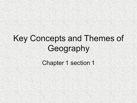 Key Concepts and Themes of Geography Chapter 1 section 1.
