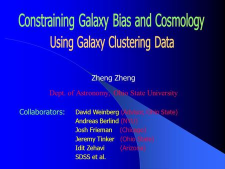 Zheng Dept. of Astronomy, Ohio State University David Weinberg (Advisor, Ohio State) Andreas Berlind (NYU) Josh Frieman (Chicago) Jeremy Tinker (Ohio State)