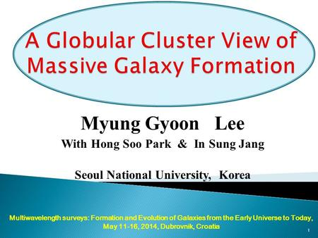 Myung Gyoon Lee With Hong Soo Park & In Sung Jang Seoul National University, Korea Multiwavelength surveys: Formation and Evolution of Galaxies from the.