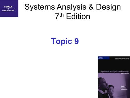 1 Systems Analysis & Design 7 th Edition Topic 9.