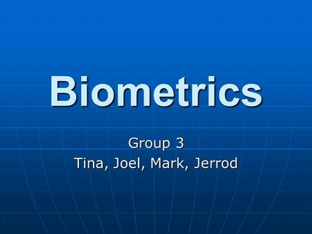 Biometrics Group 3 Tina, Joel, Mark, Jerrod. Biometrics Defined Automated methods or recognizing a person based on a physiological and behavioral characteristics.