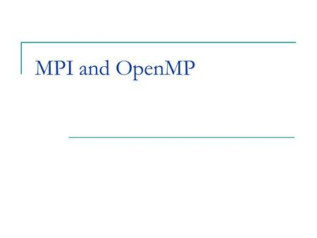MPI and OpenMP.
