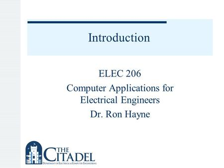 Introduction ELEC 206 Computer Applications for Electrical Engineers Dr. Ron Hayne.