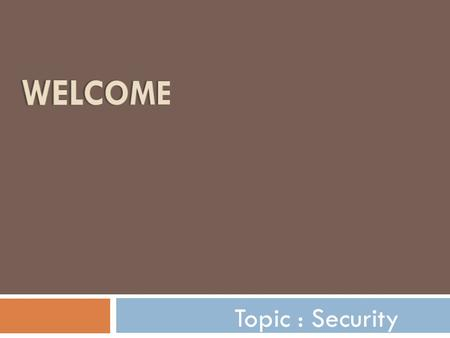 Welcome Topic : Security.