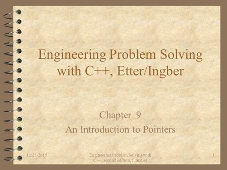 12/23/2015Engineering Problem Solving with C++, second edition, J. Ingber 1 Engineering Problem Solving with C++, Etter/Ingber Chapter 9 An Introduction.