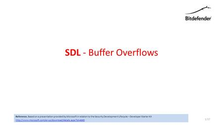 SDL - Buffer Overflows 1/37 Reference. Based on a presentation provided by Microsoft in relation to the Security Development Lifecycle – Developer Starter.