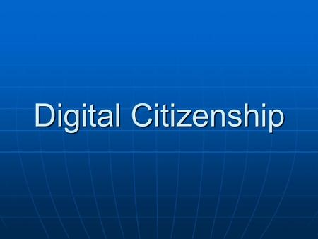 Digital Citizenship. What is a Digital Citizen? Digital Citizens are people who use technology often and appropriately. Digital Citizens are people who.
