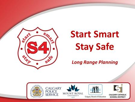 Start Smart Stay Safe Long Range Planning. Foundations of S4 Long Range Planning Whole School Community.