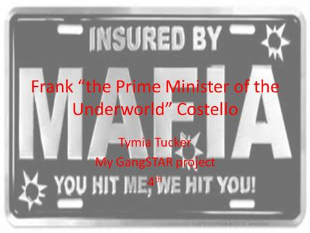 "Frank ""the Prime Minister of the Underworld"" Costello Tymia Tucker My GangSTAR project 4 th."