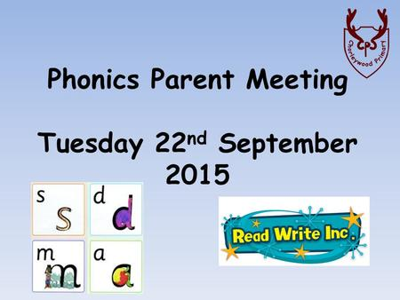 Phonics Parent Meeting Tuesday 22 nd September 2015.