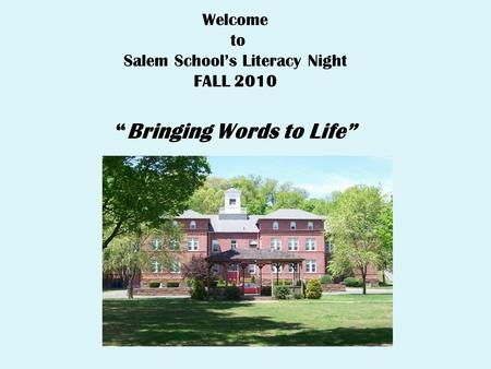 "Welcome to Salem School's Literacy Night FALL 2010 ""Bringing Words to Life"""