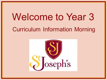Welcome to Year 3 Curriculum Information Morning.