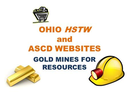OHIO HSTW and ASCD WEBSITES GOLD MINES FOR RESOURCES.
