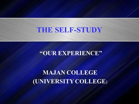 "THE SELF-STUDY ""OUR EXPERIENCE"" MAJAN COLLEGE (UNIVERSITY COLLEGE )"