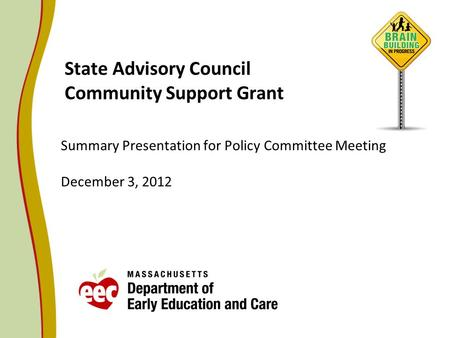 State Advisory Council Community Support Grant Summary Presentation for Policy Committee Meeting December 3, 2012.