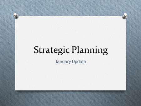 Strategic Planning January Update. Steering Committee Eight meetings so far, with reviews of data on: O Student achievement O Finance and facilities O.