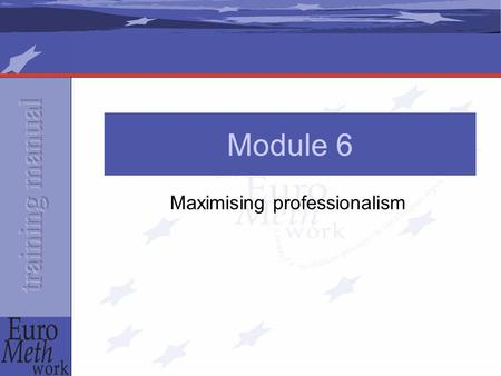 Maximising professionalism Module 6. Contents The tasks The roles The collaboration between staff The communication between staff and patients The physical.