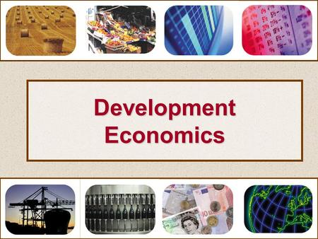 DevelopmentEconomics. Development Economics Poverty & Unemployment in LDCs Remedial Measures Manpower Planning Poverty & Unemployment in LDCs Remedial.