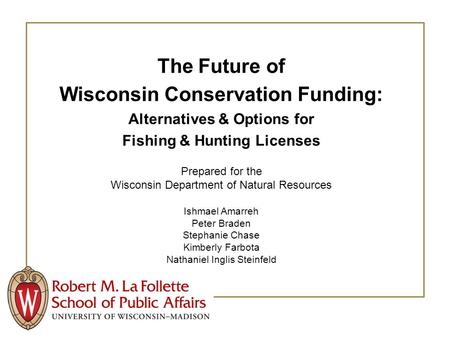 The Future of Wisconsin Conservation Funding: Alternatives & Options for Fishing & Hunting Licenses Prepared for the Wisconsin Department of Natural Resources.