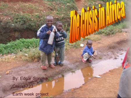 By: Edgar Soriano Class: 723 Earth week project. This is a group of people in Africa carrying water back to there homes. Sadly these women don't know.