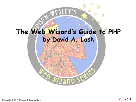 Copyright © 2003 Pearson Education, Inc. Slide 2-1 The Web Wizard's Guide to PHP by David A. Lash.