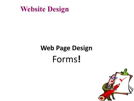 Web Page Design Forms! Website Design. Objectives What forms can do The Attributes of the form tag Using Textboxes Textareas Checkboxes Radio buttons.