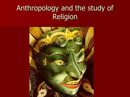 Anthropology and the study of Religion