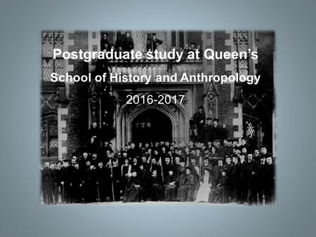 Postgraduate study at Queen's School of History and Anthropology 2016-2017.