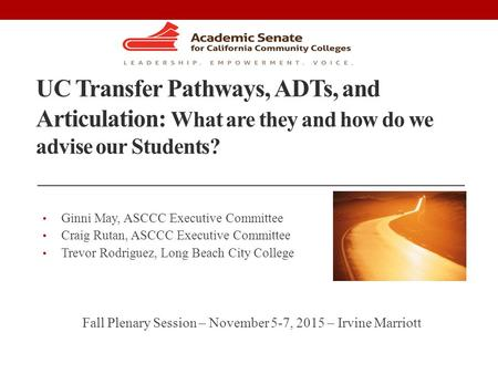 UC Transfer Pathways, ADTs, and Articulation: What are they and how do we advise our Students? Ginni May, ASCCC Executive Committee Craig Rutan, ASCCC.