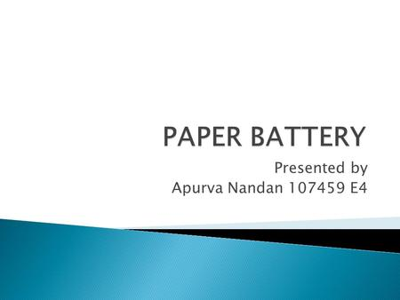 Presented by Apurva Nandan 107459 E4.  Flexible, ultra-thin energy storage and production device  Formed by combining carbon nanotubes with a conventional.