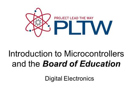 Digital Electronics Introduction to Microcontrollers and the Board of Education.