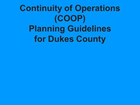 Continuity of Operations (COOP) Planning Guidelines for Dukes County.