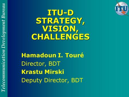 ITU-D STRATEGY, VISION, CHALLENGES