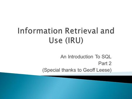 An Introduction To SQL Part 2 (Special thanks to Geoff Leese)