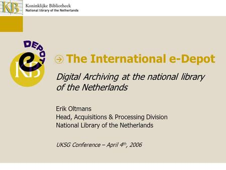The International e-Depot Digital Archiving at the national library of the Netherlands Erik Oltmans Head, Acquisitions & Processing Division National Library.