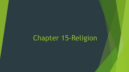 Chapter 15-Religion. World Religions  89% of people in the world subscribe to some type of religion  Christianity, Islam, and Judaism  All are monotheistic.