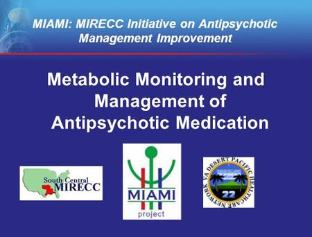 MIAMI: MIRECC Initiative on Antipsychotic Management Improvement Metabolic Monitoring and Management of Antipsychotic Medication.