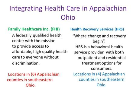 Integrating Health Care in Appalachian Ohio Family Healthcare Inc. (FHI) A federally qualified health center with the mission to provide access to affordable,
