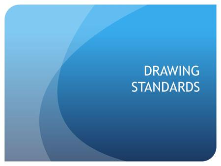 DRAWING STANDARDS. AUSTRALIAN STANDARDS Engineering drawing is the main method of communication between all persons concerned with the design and manufacture.
