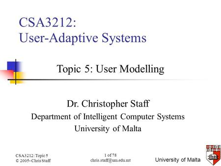 CSA3212: Topic 5 © 2005- Chris Staff 1 of 78 University of Malta CSA3212: User-Adaptive Systems Dr. Christopher Staff Department.