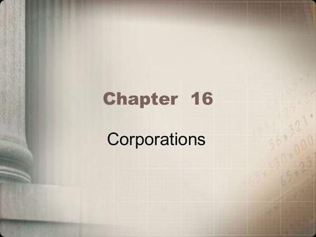 Chapter 16 Corporations. Learning Objectives Determine the types of entities that can be classified as a corporation for federal income tax purposes Calculate.