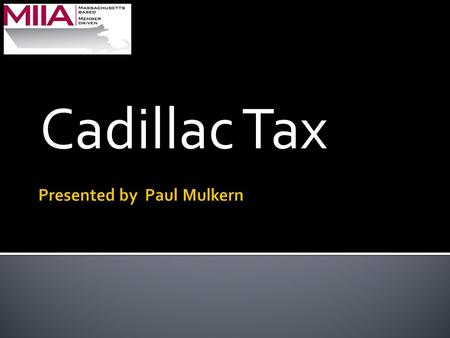 "Cadillac Tax.  Added to the Internal Review Code (IRC) by the Affordable Care Act (ACA)  Imposes a 40% excise tax on any ""excess"" health benefit provided."