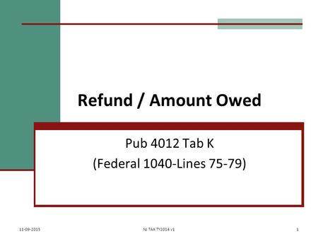 Refund / Amount Owed Pub 4012 Tab K (Federal 1040-Lines 75-79) 11-09-2015NJ TAX TY2014 v11.