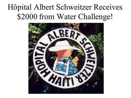 Hôpital Albert Schweitzer Receives $2000 from Water Challenge!