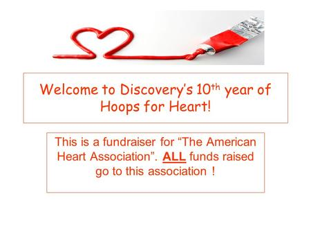 "Welcome to Discovery's 10 th year of Hoops for Heart! This is a fundraiser for ""The American Heart Association"". ALL funds raised go to this association."