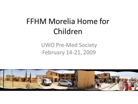 FFHM Morelia Home for Children UWO Pre-Med Society February 14-21, 2009.