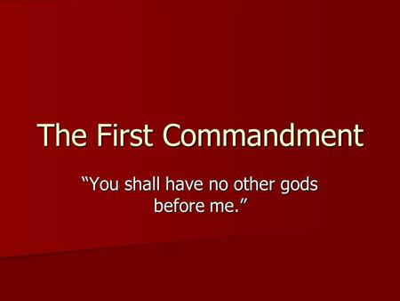 "The First Commandment ""You shall have no other gods before me."""